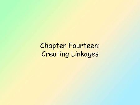 Chapter Fourteen: Creating Linkages. Policies For Linkages l Within child care l Within community l For advocacy l For teamwork.