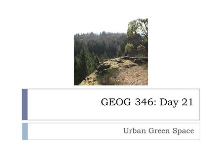 GEOG 346: Day 21 Urban Green Space. Housekeeping Items  How was WDCAG??  Before we get started, I want to show you a very short video clip on an innovative.