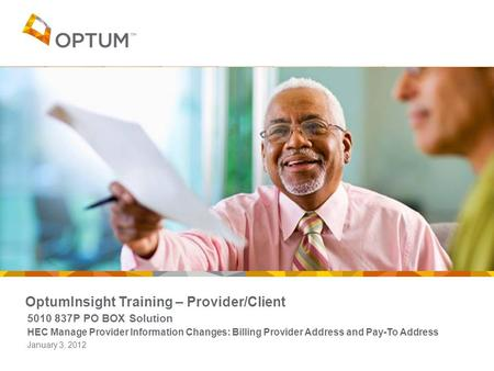 OptumInsight Training – Provider/Client 5010 837P PO BOX Solution HEC Manage Provider Information Changes: Billing Provider Address and Pay-To Address.