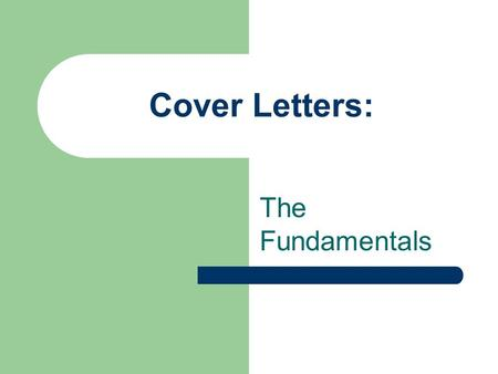 Cover Letters: The Fundamentals. What is a Cover Letter? A Cover Letter is a letter of introduction that entices the employer to read your resume. A Cover.