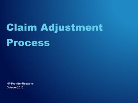 HP Provider Relations October 2010 Claim Adjustment Process.