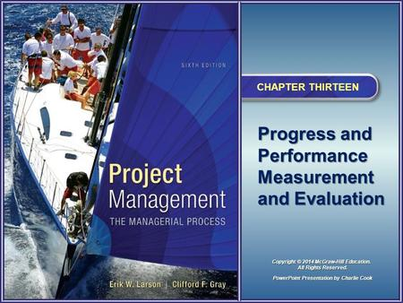 Progress and Performance Measurement and Evaluation CHAPTER THIRTEEN PowerPoint Presentation by Charlie Cook Copyright © 2014 McGraw-Hill Education. All.