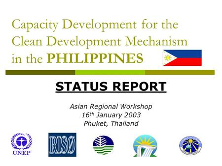 Capacity Development for the Clean Development Mechanism in the PHILIPPINES STATUS REPORT Asian Regional Workshop 16 th January 2003 Phuket, Thailand.