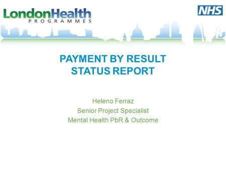 PAYMENT BY RESULT STATUS REPORT Heleno Ferraz Senior Project Specialist Mental Health PbR & Outcome.