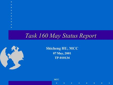 MCC Task 160 May Status Report Shicheng HU, MCC 07 May, 2001 TP-010134.