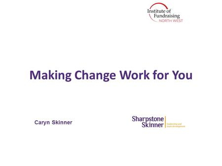"Making Change Work for You Caryn Skinner. ""Every one of us needs to do our best work, lead and help drive cultural change. We sometimes underestimate."