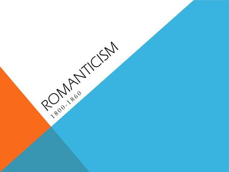 ROMANTICISM 1800-1860. ROMANTICISM favors feeling and intuition over reason. The imagination is able to apprehend truths that the rational (scientific)