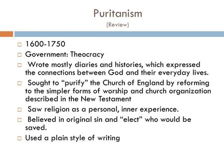 Puritanism (Review)  1600-1750  Government: Theocracy  Wrote mostly diaries and histories, which expressed the connections between God and their everyday.