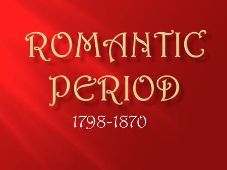 1798-1870. The Romantic Period was a period of great change and emancipation. Romanticism is a complex artistic, literary, and intellectual movement that.
