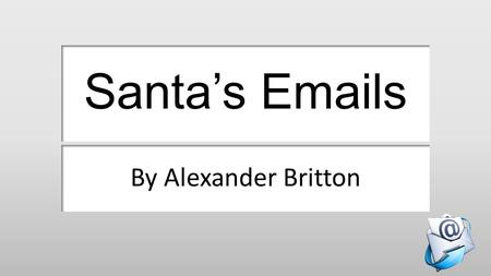 Santa's Emails By Alexander Britton. Sending an email.