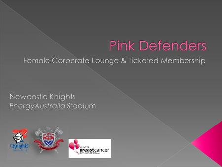 In 2011 the Newcastle Knights will be offering their Pink Defenders (female members) the opportunity to be part of a very special discount program whilst.