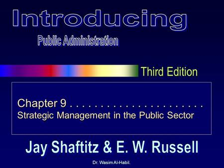 Third Edition Dr. Wasim Al-Habil. Chapter 9...................... Strategic Management in the Public Sector.