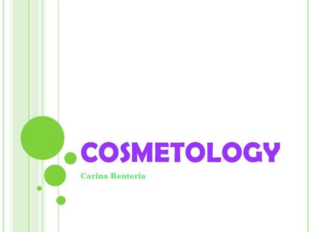 COSMETOLOGY Carina Renteria. M ANICURES Start by softening hands in a substance followed by application of lotion. Most manicures involve shaping the.