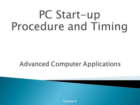 PC Start-up Procedure and Timing Lesson 6.  Hand in assignment from yesterday.  Describe the two main computer buses.  Describe how cache memory works.
