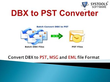 Convert DBX to PST, MSG and EML file Format. Outlook Express DBX Converter v4.0  It is perfect OE Emails Conversion Program with multiple facilities.