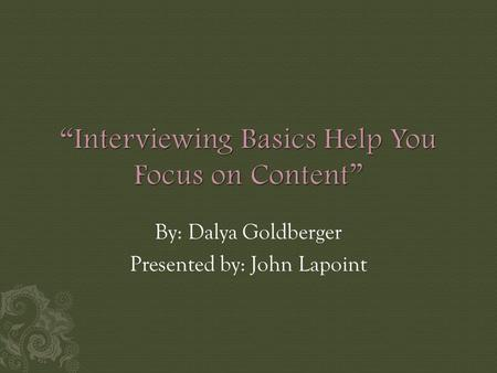 By: Dalya Goldberger Presented by: John Lapoint.  Concept  First Hurdle  Being Prepared  During the Interview  Conclusion.