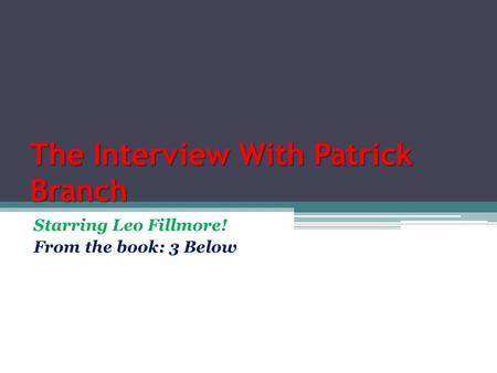 The Interview With Patrick Branch Starring Leo Fillmore! From the book: 3 Below.