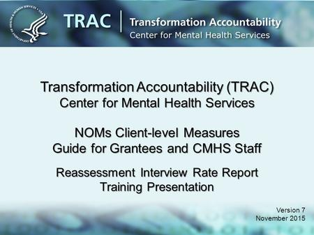 Transformation Accountability (TRAC) Center for Mental Health Services NOMs Client-level Measures Guide for Grantees and CMHS Staff Reassessment Interview.