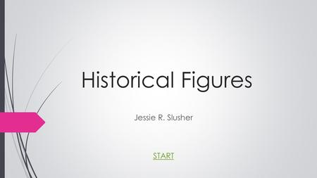 Historical Figures Jessie R. Slusher START. Choose the invention that Benjamin Franklin created.  A) typewriter A) typewriter  B) lightening rod and.