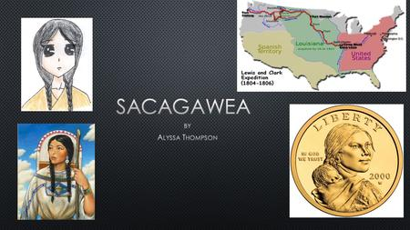 Sacagawea's Family life Sacagawea was born around 1788 in present day Lemhi County. Her parents were Otter Woman and Chief Smoked Lodge. She also had.