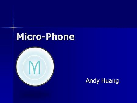 Micro-Phone Andy Huang. What is Micro-Phone Small phone Small phone The size of a Bluetooth headset The size of a Bluetooth headset Fit perfectly on the.