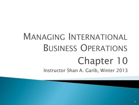 1 Chapter 10 Instructor Shan A. Garib, Winter 2013.