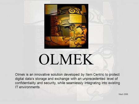 OLMEK Mach 2006 Olmek is an innovative solution developed by Item Centric to protect digital data's storage and exchange with an unprecedented level of.