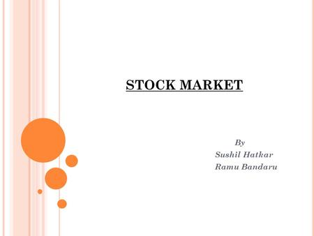 STOCK MARKET By Sushil Hatkar Ramu Bandaru. INTRODUCTION TO THE PROJECT Developed a Data Warehouse by extracting daily web feeds from the finance site.