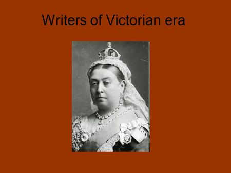 Writers of Victorian era. Most important writers: Charles Dickens Lewis Carroll Arthur Conan Doyle Bram Stoker Robert Louis Stevenson Oscar Wilde.