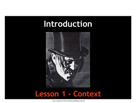 Copyright 2013 Online Teaching Resources Ltd Introduction Lesson 1 - Context.