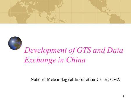 1 Development of GTS and Data Exchange in China National Meteorological Information Center, CMA.