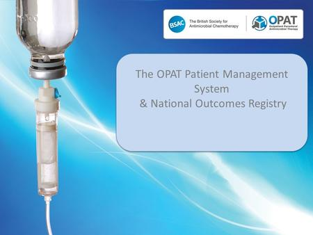 The OPAT Patient Management System & National Outcomes Registry.