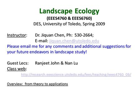 Landscape Ecology (EEES4760 & EEES6760) DES, University of Toledo, Spring 2009 Instructor: Dr. Jiquan Chen, Ph: 530-2664;