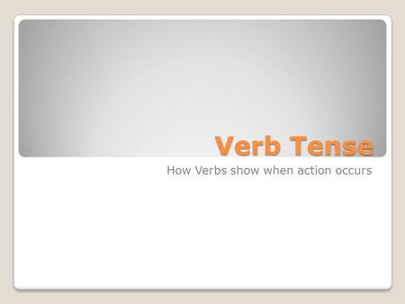 How Verbs show when action occurs