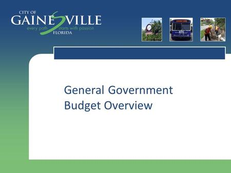 General Government Budget Overview. Budget Process  Year 1  Prepare complete budget document for years one and two  Adopt budget for year one and set.