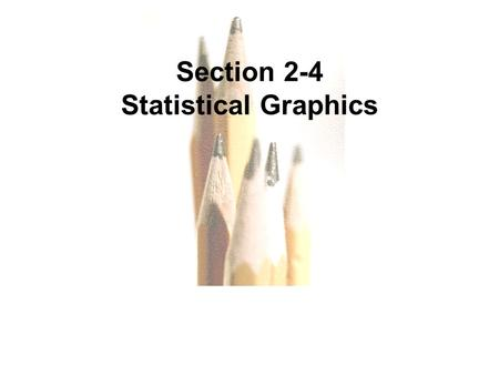 Slide Slide 1 Section 2-4 Statistical Graphics. Slide Slide 2 Key Concept This section presents other graphs beyond histograms commonly used in statistical.