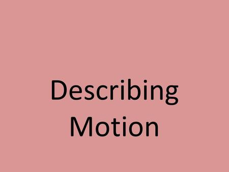 Describing Motion What is speed? Think of the fastest and slowest speed limits near the school, on the roads in front of your homes, or on a highway.