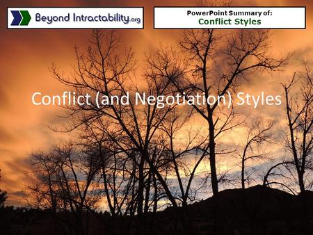 Conflict (and Negotiation) Styles PowerPoint Summary of: Conflict Styles.
