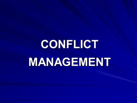 CONFLICT MANAGEMENT. What is conflict A STATE OF COLLISION OR DISAGREEMENT WITHIN INDIVIDUAL BETWEEN INDIVIDUALS BETWEEN GROUPS.