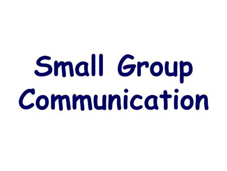 Small Group Communication. Discussion Cooperative exchange of information, opinions, and ideas.