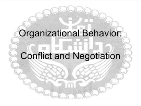 Organizational Behavior: Conflict and Negotiation.