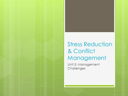 Stress Reduction & Conflict Management Unit 3: Management Challenges.