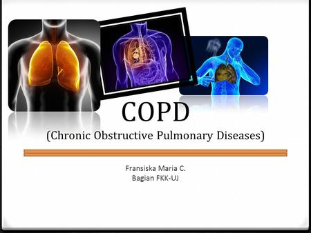 COPD (Chronic Obstructive Pulmonary Diseases) Fransiska Maria C. Bagian FKK-UJ.