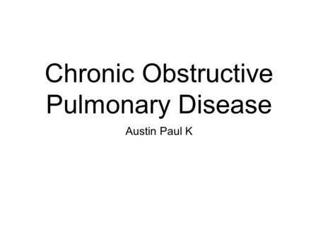 Chronic Obstructive Pulmonary Disease Austin Paul K.