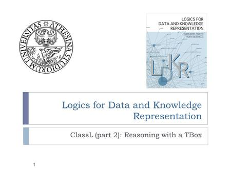 LDK R Logics for Data and Knowledge Representation ClassL (part 2): Reasoning with a TBox 1.