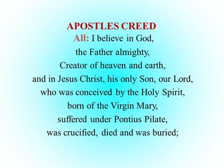 APOSTLES CREED All: I believe in God,