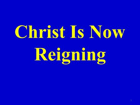 Christ Is Now Reigning 1. Introduction Many who believe in premillennialism teach that Christ is OTN reigning over His kingdom – they teach He will reign.