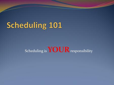 Scheduling is YOUR responsibility. Requirements Math -3 YEARS Science- 3 YEARS English – 4 YEARS History – 3 YEARS Physical Education/Health– 4 YEARS.