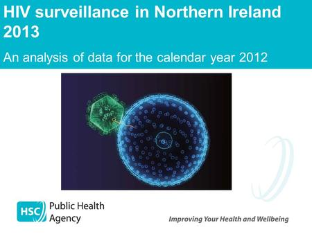 HIV surveillance in Northern Ireland 2013 An analysis of data for the calendar year 2012.