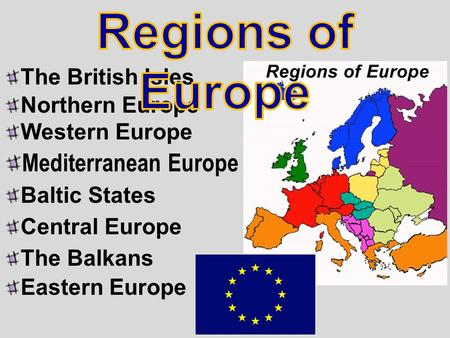 The British Isles Northern Europe Western Europe Mediterranean Europe Baltic States Central Europe The Balkans Eastern Europe.